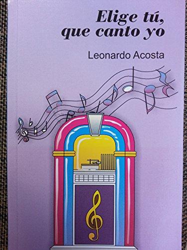 Elige tu, que canta yo: Acosta, Leonardo, 1933-