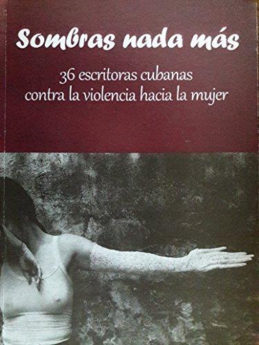 Sombras nada mas.36 escritoras cubanas contra la: Lourdes de armas.aida