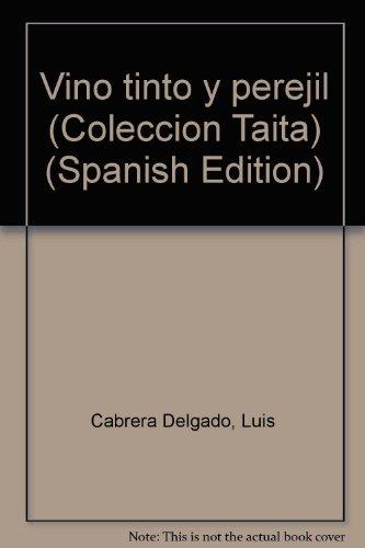 Vino tinto y perejil (Coleccion Taita) (Spanish Edition): Cabrera Delgado, Luis