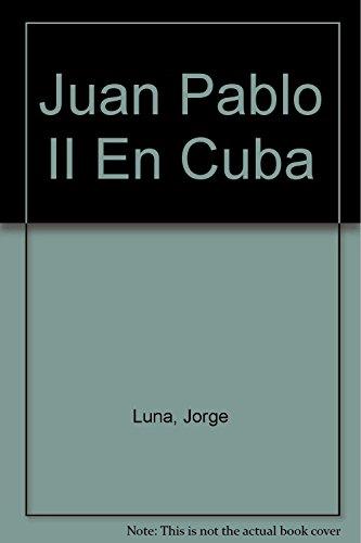 Juan Pablo II En Cuba (Spanish Edition): Luna, Jorge, Timossi,