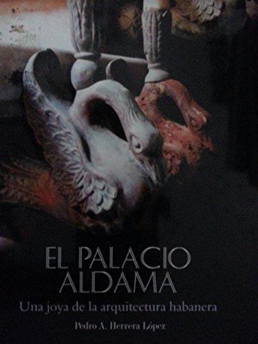 9789597126478: El Palacio Aldama.una Joya De La Arquitectura Habanera.