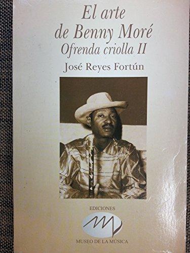 El arte de Benny Moré. Ofrenda criolla II. José Reyes Fortún ; prólogo ...