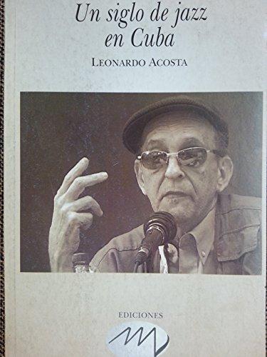 9789597184225: Un Siglo De Jazz En Cuba.historia Del Jazz En Cuba.
