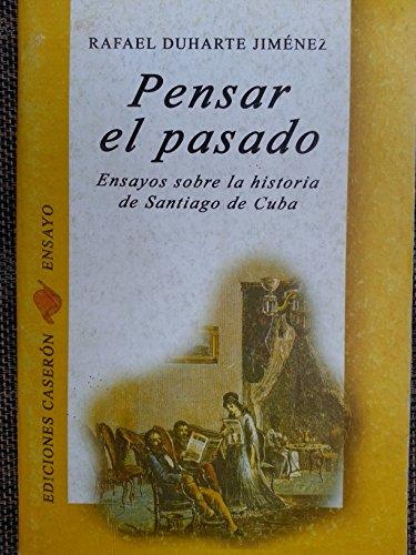 Pensar El Pasado.ensayos Sobre La Historia De: rafael duharte jimenez