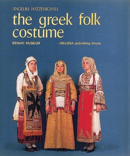 The Greek Folk Costume Volume 1: Costumes: Hatzimichali, Angeliki