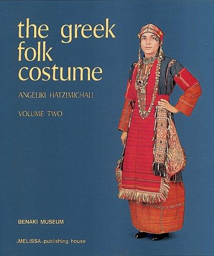 The Greek Folk Costume Volume 2: Costumes: Hatzimichali, Angeliki