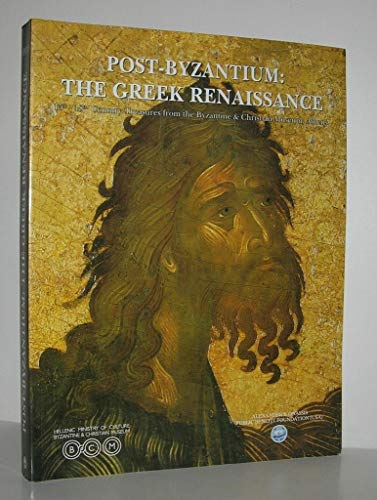 Post-Byzantium: The Greek Renaissance 15th-18th Century Treasures from the Byzantine & ...