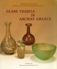 Glass vessels in Ancient Greece: Their history from the collection of the National Archaeological ...