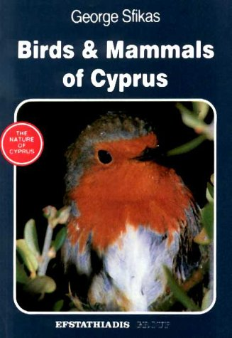 Birds and Mammals of Cyprus (Nature of Cyprus): Sfikas, George
