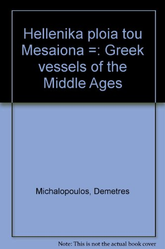 9789602530283: Hellēnika ploia tou Mesaiōna =: Greek vessels of the Middle Ages (Greek Edition)
