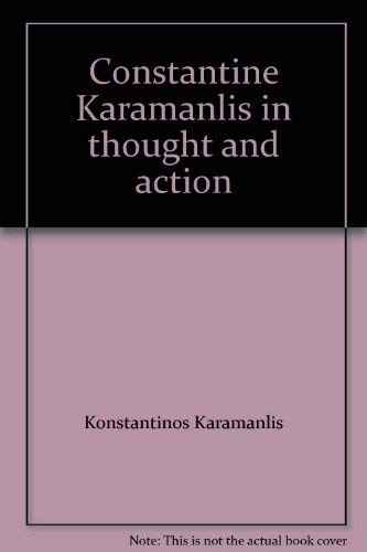 Constantine Karamanlis in thought and action