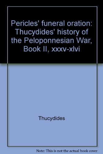Pericles' Funeral Oration: Thucydides' History of the Peloponnesian War, Book II, ...