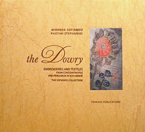 9789606849428: The Dowry, Embroideries and Textiles From Constantinople and Pergamon in Asia Minor, the Sofianos Collection