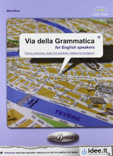 Via della Grammatica for English Speakers: Theory, Exercises, Tests and Authentic Material for ...