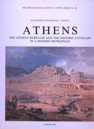 9789607036414: Athens: The ancient heritage and the historic cityscape in a modern metropolis (The Archaeological Society at Athens Library)