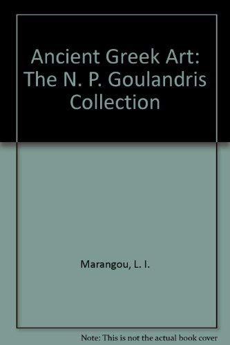 Ancient Greek Art N P Goulandris Collect: Lila Marangou