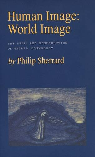 Human Image World Image: The Death And Resurrection of Sacred Cosmology: Philip Sherrard