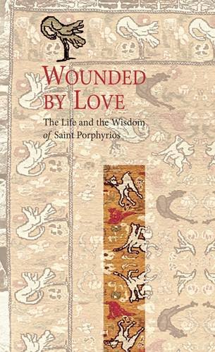9789607120199: Wounded by Love: The Life and Wisdom of Saint Porphyrios