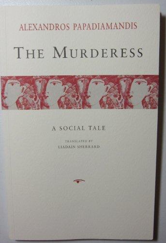 The Murderess : A Social Tale [He Phonissa]: Papadiamantis Alexandros