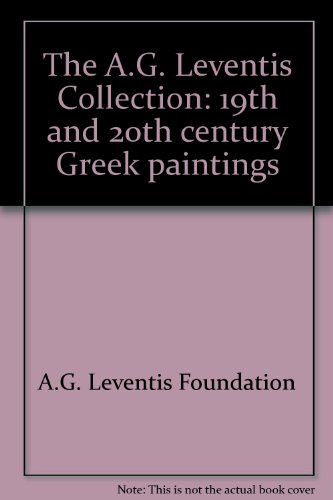 The A.G. Leventis Collection : 19th and 20th Century Greek Paintings: Arapoglou, Evita {Text By} ...
