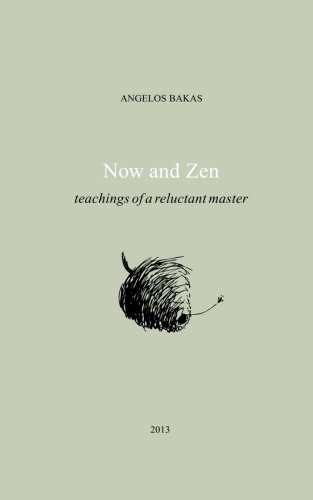 Now and Zen Teachings of a reluctant master: Angelos Bakas