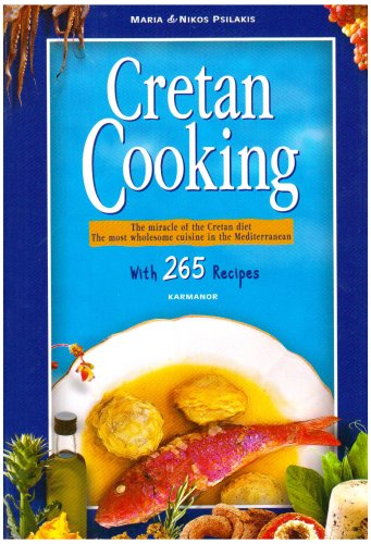 Cretan Cooking: The Miracle of the Cretan Diet, The Most Wholesome Cuisine in the Mediterranean