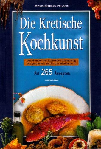 9789607448255: Die Kretische Kochkunst: Das Wunder der kretischen Ernährung -die gesündeste Küche des Mittelmeers! Mit 265 Rezepten