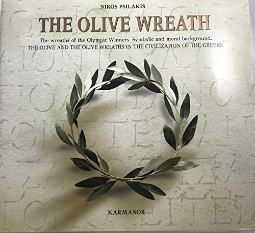 The Olive Wreath: The Wreaths of the Olympic Winners, Symbolic and Moral Background. The Olive and ...