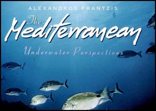 The Mediterranean: Underwater Perspectives (Hardback): Alexandros Frantzis