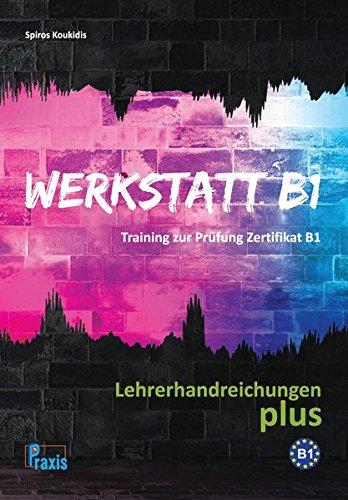 Werkstatt B1 - Lehrerhandreichungen plus: Training zur Prüfung Zertifikat B1 (Hardback): ...