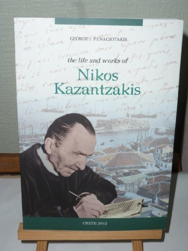 The Life and Works of Nikos Kazantzakis: Panagiotakis, Giorgos I.
