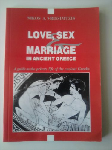 9789609016209: Love, Sex and Marriage in Ancient Greece: A Guide to the Private Life of the Ancient Greeks