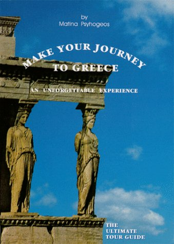 Make Your Journey to Greece: An Unforgettable: Matina Psyhogeos
