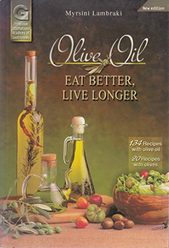 Olive Oil: Eat Better Live Longer: MYRSINI LAMBRAKI
