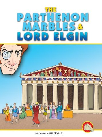 The Parthenon Marbles and Lord Elgin: Amir, Sobati R.