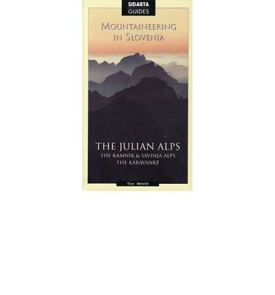 Mountaineering in Slovenia: The Julian Alps and: Tine Mihelic