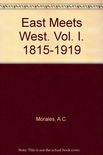 East meets West. Vol. I. 1815-1919: Morales, A. C.