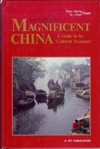 Magnificent China : A Guide to Its Cultural Treasures {FIRST EDITION}: Kuan, Petra Haring and ...