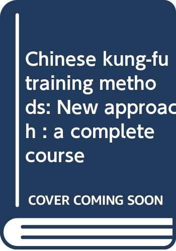 Chinese kung-fu training methods: New approach : N/A
