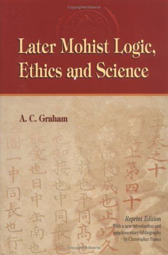 Later Mohist Logic, Ethics, and Science: A. C. Graham