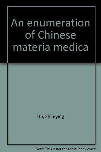 An enumeration of Chinese materia medica: Hu, Shiu-ying