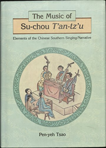 The Music of Su-Chou T an-Tz u: Elements of the Chinese Southern Singing-Narrative (Hardback): ...