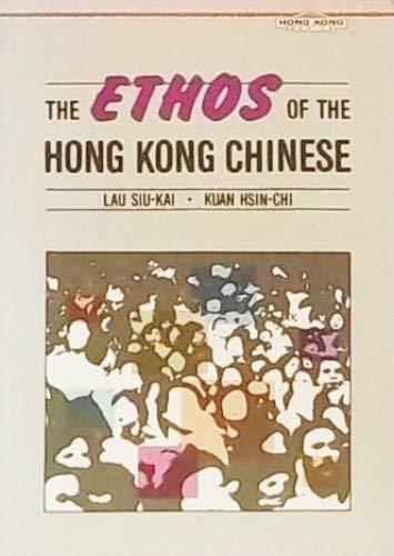 Ethos of the Hong Kong Chinese: Liu, Zhaojia;Lau, Sin-Kai;Kuan,