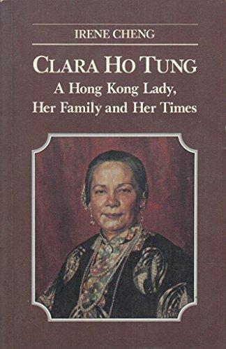 Clara Ho Tung A Hong Kong Lady, Her Family and Her Times: Cheng, Irene