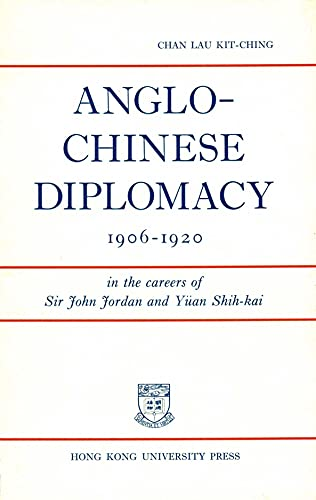 Anglo-Chinese Diplomacy, 1906-1920: In the Careers of: Chan Lau, Kit-ching