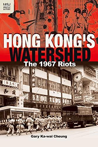 Hong Kong's Watershed: The 1967 Riots: Cheung, Gary Ka-wai