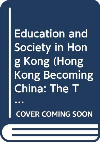 9789622093003: Education and Society in Hong Kong: Toward One Country and Two Systems (Hong Kong Becoming China: The Transition to 1997)