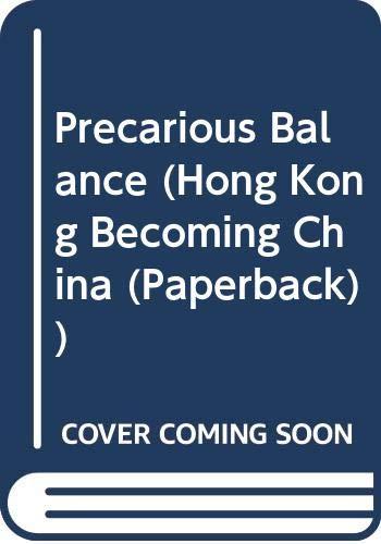 9789622093331: Precarious Balance (Hong Kong Becoming China (Paperback))