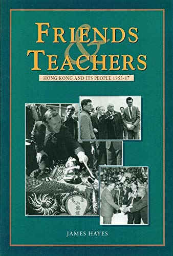 9789622093966: Friends and Teachers: Hong Kong and Its People 1953-87
