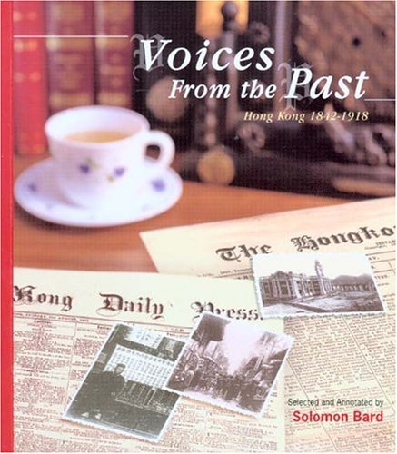 Voices from the Past: Hong Kong 1842-1918: Bard, Solomon